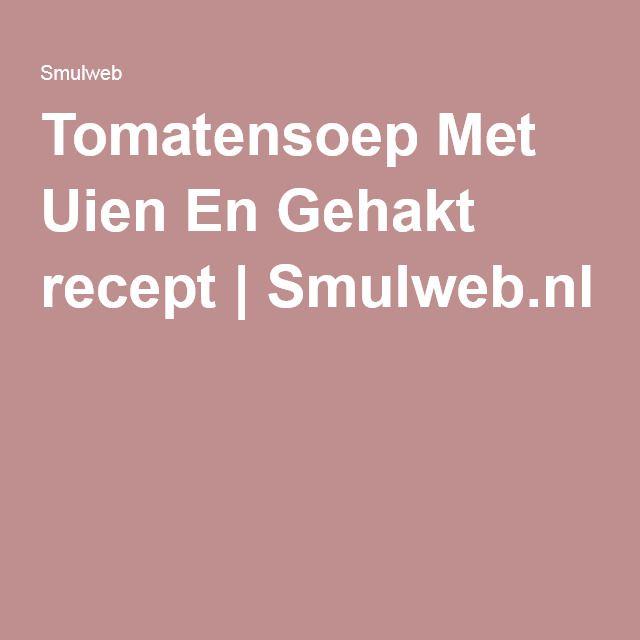 Tomatensoep Met Uien En Gehakt recept | Smulweb.nl