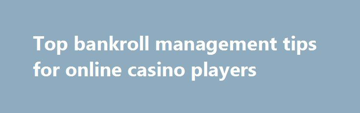 Top bankroll management tips for online casino players http://casino4uk.com/2017/11/20/top-bankroll-management-tips-for-online-casino-players/  November 20, 2017 (Investorideas.com Newswire) Although playing online casino games can be a lot of fun, it's important that you play them in a...The post Top bankroll management tips for <b>online casino</b> players appeared first on Casino4uk.com.