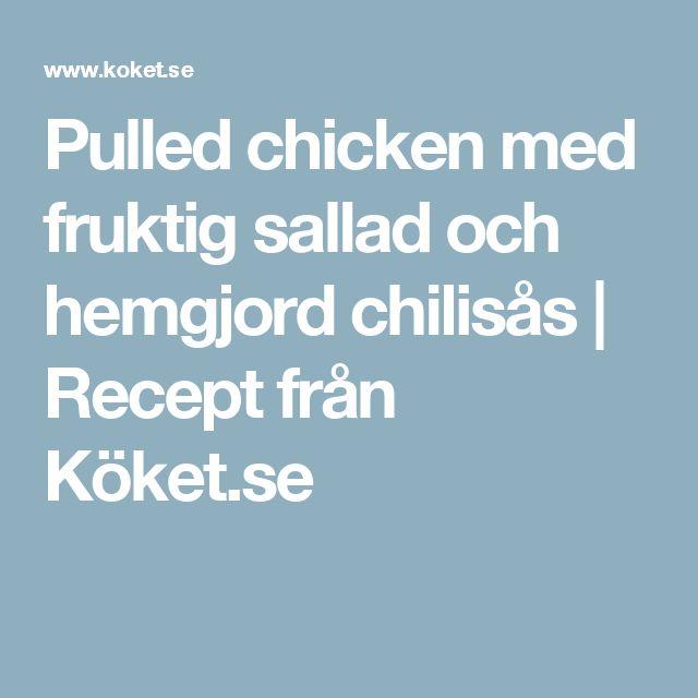 Pulled chicken med fruktig sallad och hemgjord chilisås | Recept från Köket.se