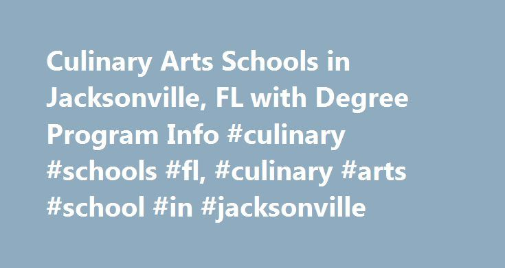 Culinary Arts Schools in Jacksonville, FL with Degree Program Info #culinary #schools #fl, #culinary #arts #school #in #jacksonville http://west-virginia.nef2.com/culinary-arts-schools-in-jacksonville-fl-with-degree-program-info-culinary-schools-fl-culinary-arts-school-in-jacksonville/  # Culinary Arts Schools in Jacksonville, FL with Degree Program Info Jacksonville Culinary Arts Schools Aspiring culinary students in the Jacksonville area have a limited number of options. This article looks…
