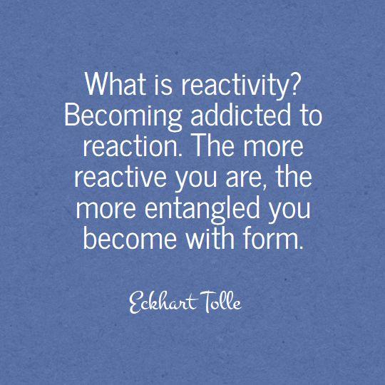 The wisdom of Eckhart Tolle - Reactivity