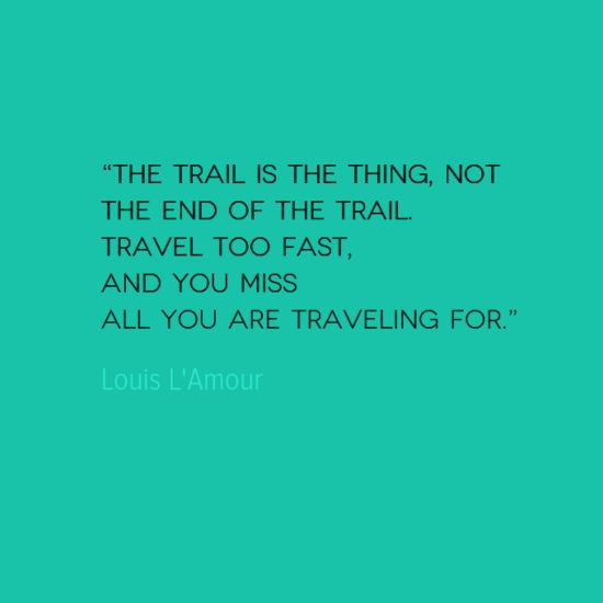 ... quote slow slow down quotes trail quote hiking quote quotes about