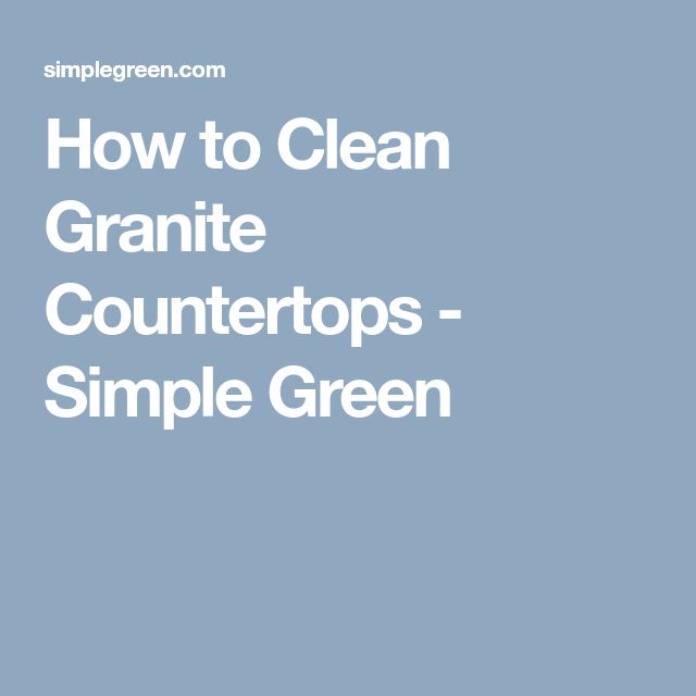 How to Clean Granite Countertops - Simple Green