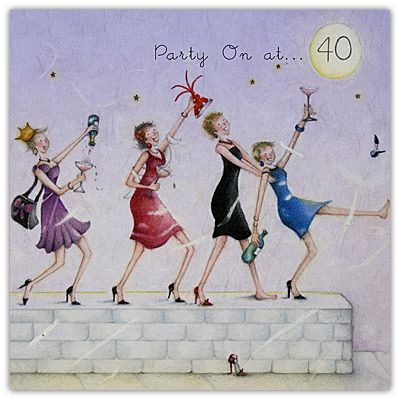 Party on at 40 / Ladies Who Love Life - by Berni Parker