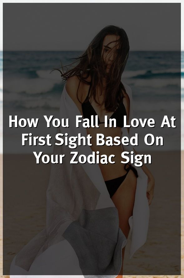 How You Fall In Love At First Sight Based On Your Zodiac