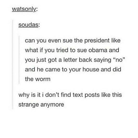 """Because they're the most common text post anymore. Well, aside from those posts where people go """"WRITE A BOOK"""""""