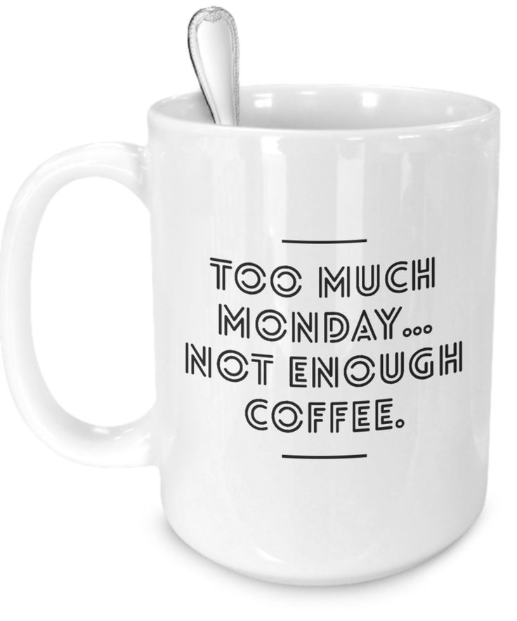 Too Much #Monday - Funny Quote Coffee Mug (White) - UGH!!! There never seems to be enough #coffee for Mondays! LOL