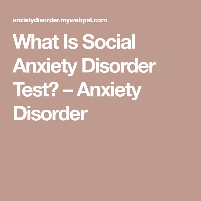 What Is Social Anxiety Disorder Test? – Anxiety Disorder