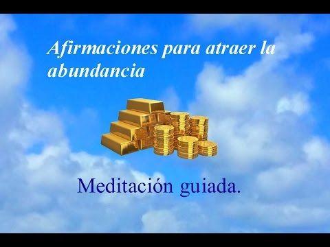 AFIRMACIONES PARA ATRAER LA ABUNDANCIA - MEDITACIÓN GUIADA - YouTube