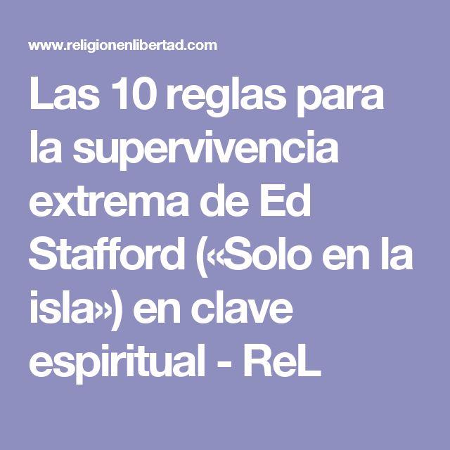 Las 10 reglas para la supervivencia extrema de Ed Stafford
