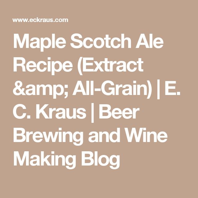 Maple Scotch Ale Recipe (Extract & All-Grain) | E. C. Kraus  | Beer Brewing and Wine Making Blog