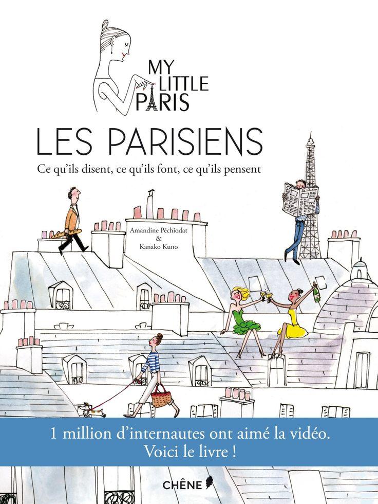 Amazon.fr - Les Parisiens : ce qu'ils disent, ce qu'ils font, ce qu'ils pensent - My Little Paris, Amandine Péchiodat, Kanako Kuno - Livres
