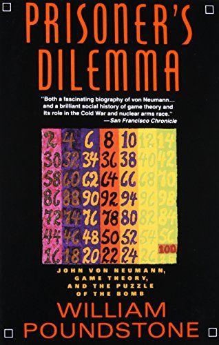 Prisoner's Dilemma: John von Neumann, Game Theory, and th...