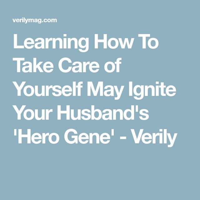 Learning How To Take Care of Yourself May Ignite Your Husband's 'Hero Gene' - Verily