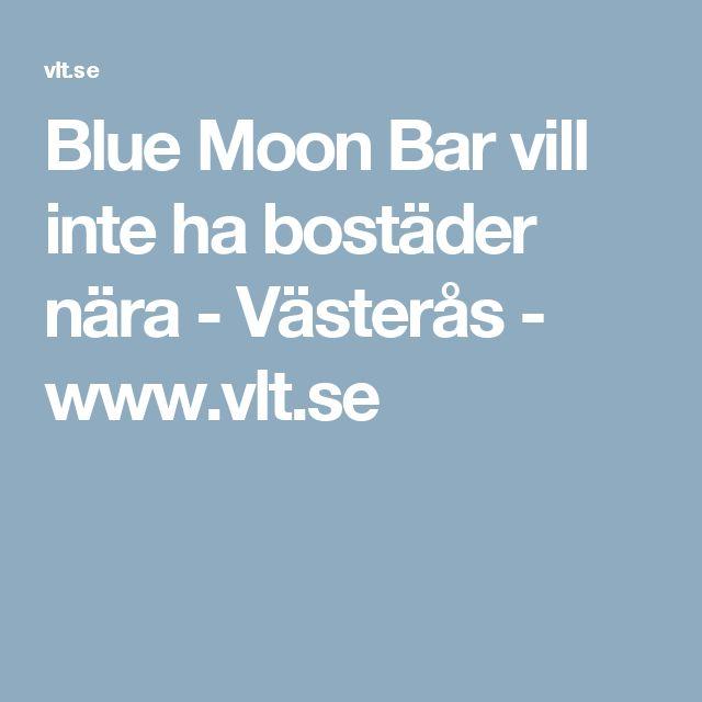Blue Moon Bar vill inte ha bostäder nära - Västerås - www.vlt.se