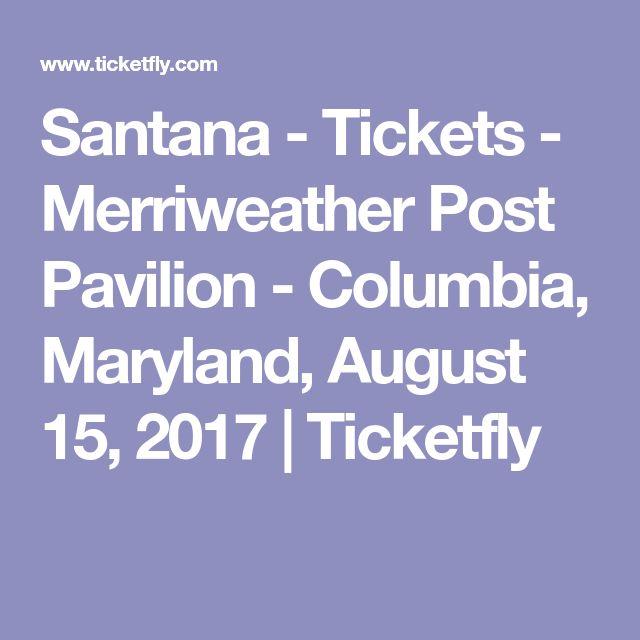 Santana - Tickets - Merriweather Post Pavilion - Columbia, Maryland, August 15, 2017 | Ticketfly