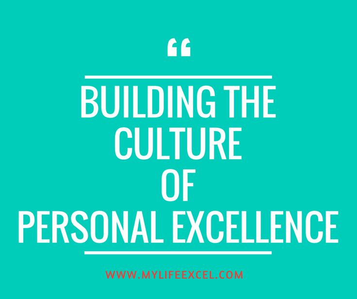 Building the Culture of Personal Excellence http://www.mylifeexcel.com/building-the-culture-of-personal-excellence/