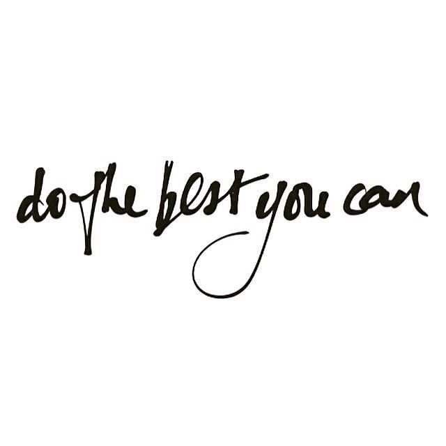As simple as it is, this statement is so profound: truly do the best YOU can do.