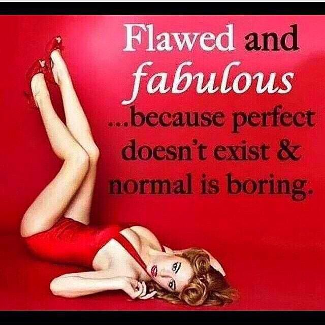 Flawed and fabulous..