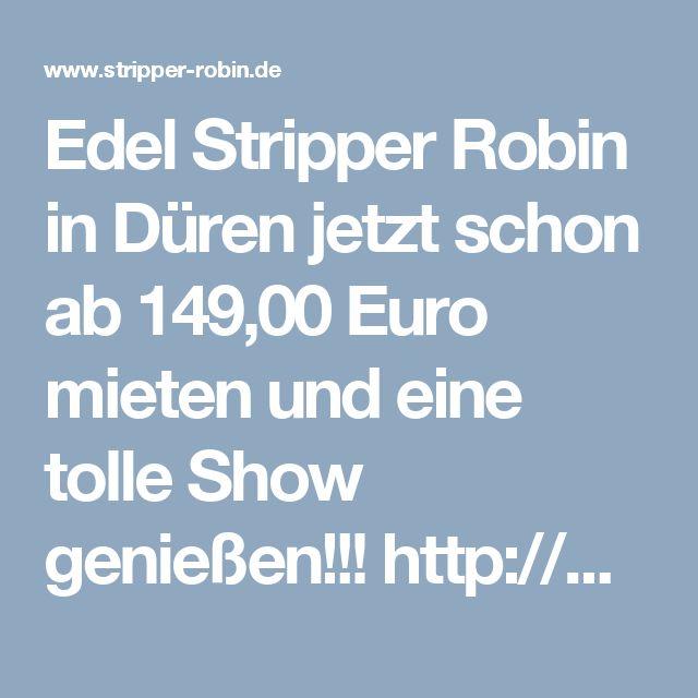 Edel Stripper Robin in Düren jetzt schon ab 149,00 Euro mieten und eine tolle Show genießen!!! http://www.stripper-robin.de