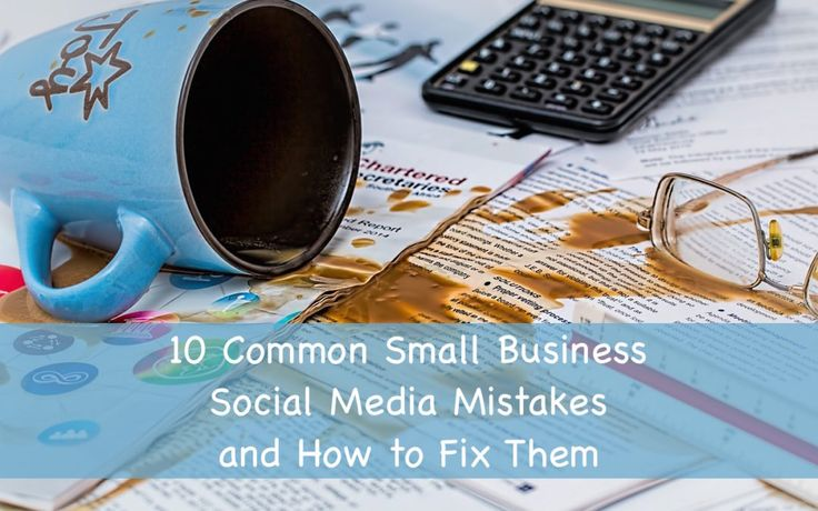 10 Social Media Mistakes You Don't Want to Make