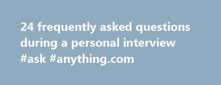 24 frequently asked questions during a personal interview #ask #anything.com http://questions.nef2.com/24-frequently-asked-questions-during-a-personal-interview-ask-anything-com/  #frequently asked questions in interviews # 24 frequently asked questions during a personal interview Frequently asked questions during a personal interview Click here to download best answers for these frequently asked HR interview questions Go prepared for this question, as this is the most frequently asked…