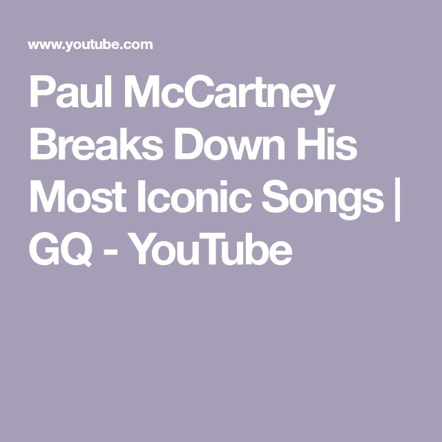 Paul McCartney Breaks Down His Most Iconic Songs   GQ - YouTube