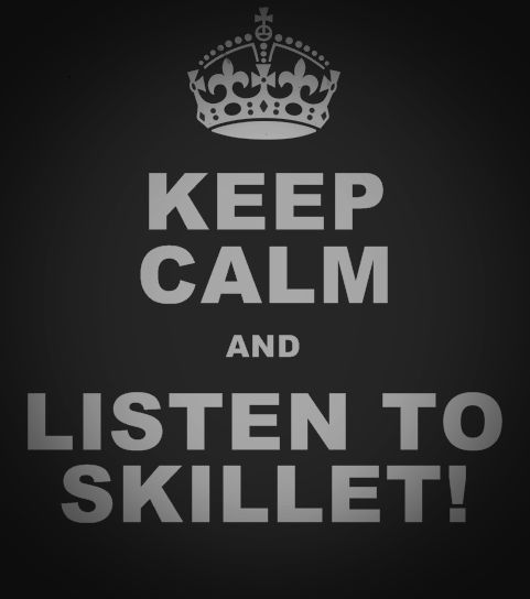 I can't keep calm I literally squeal every time a Skillet song starts playing i'm like AHH THAT'S MY JAM!!! XD #Pangirling