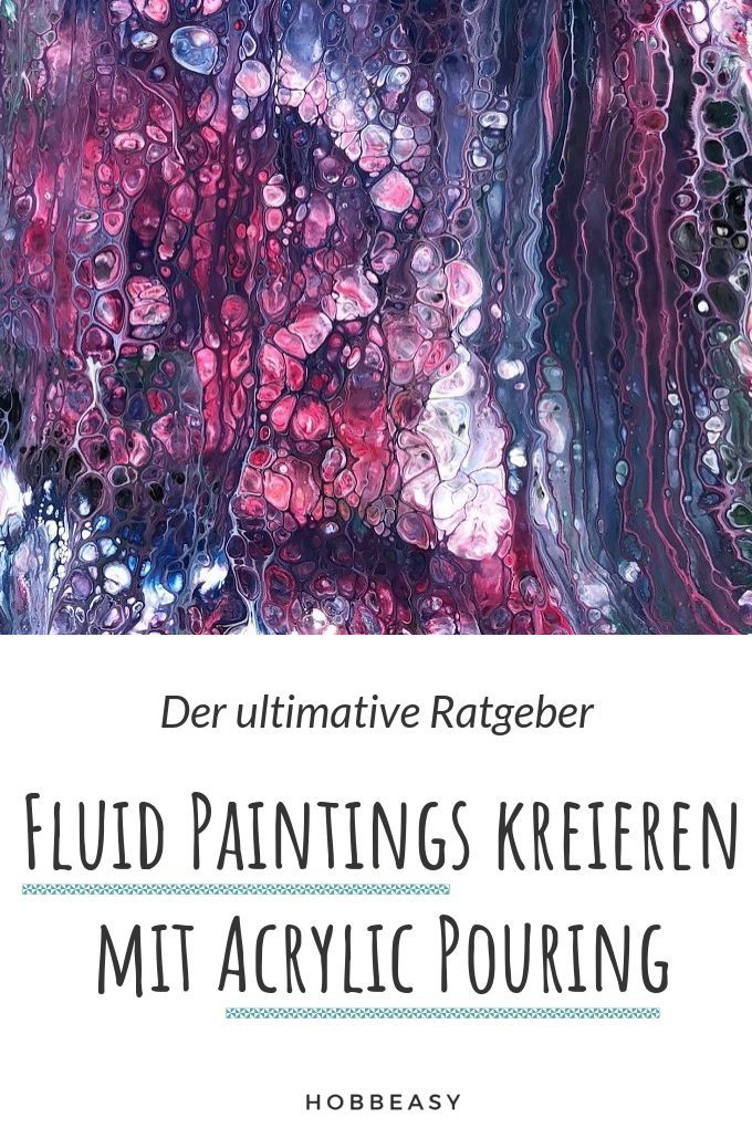 The Ultimate Guide to Fluid Painting and Acrylic Pouring. In which probably belie