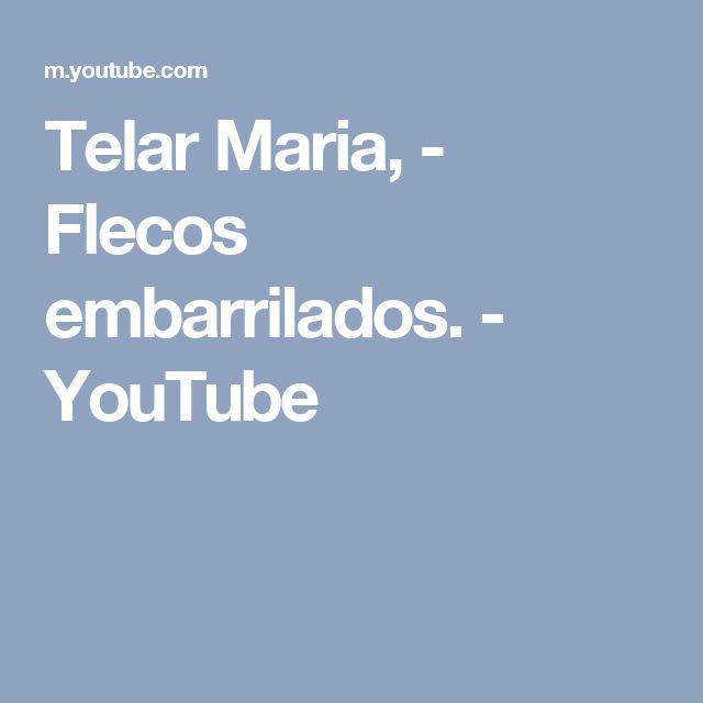 Telar Maria, - Flecos embarrilados. - YouTube