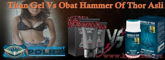 Titan Gel Vs Obat Hammer Of Thor Asli