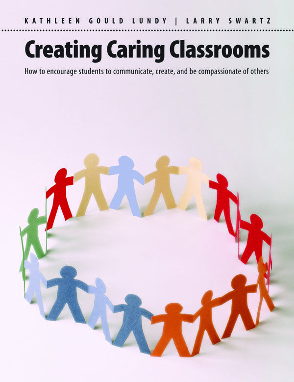 #9. Creating Caring Classrooms: How to Encourage Students to Communicate, Create, and be Compassionate of Others I Kathleen Gould Lundy & Larry Swartz