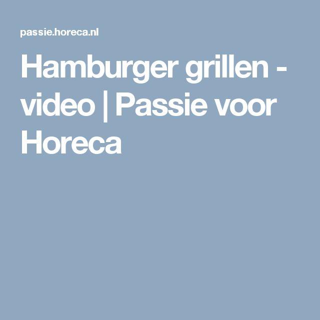Hamburger grillen - video | Passie voor Horeca