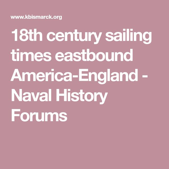 18th century sailing times eastbound America-England - Naval History Forums