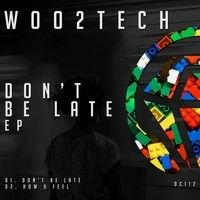 WOO2TECH - Don't Be Late (Original Mix)  -  [ #TOP26 ] - OUT NOW !!!!! by WOO2TECH on SoundCloud