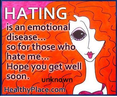 Hating is an emotional disease ...