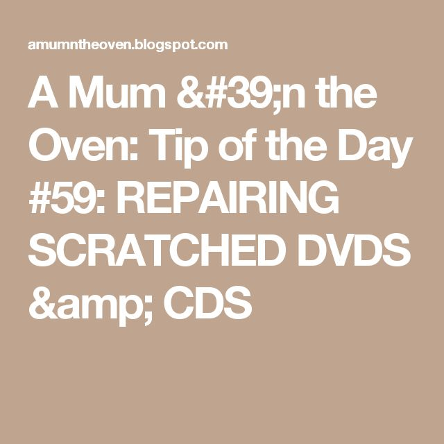 A Mum 'n the Oven: Tip of the Day #59: REPAIRING SCRATCHED DVDS & CDS