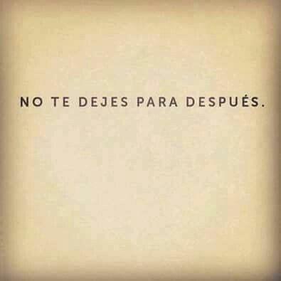 No te dejes para después…