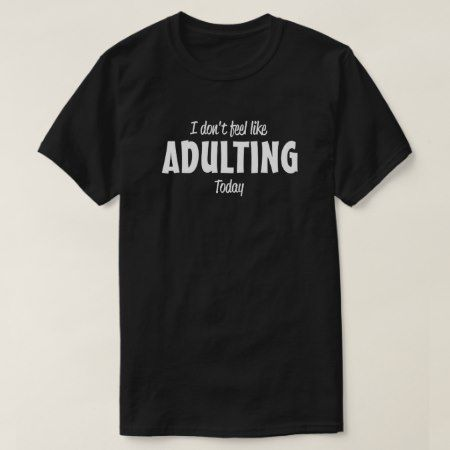I can't adult today T-Shirt - tap, personalize, buy right now!