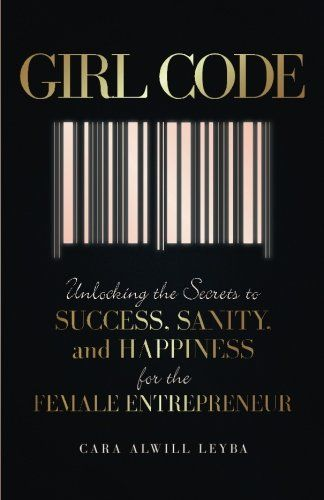 Girl Code: Unlocking the Secrets to Success, Sanity, and Happiness for the Female Entrepreneur - Cara Alwill Leyba | shopswell