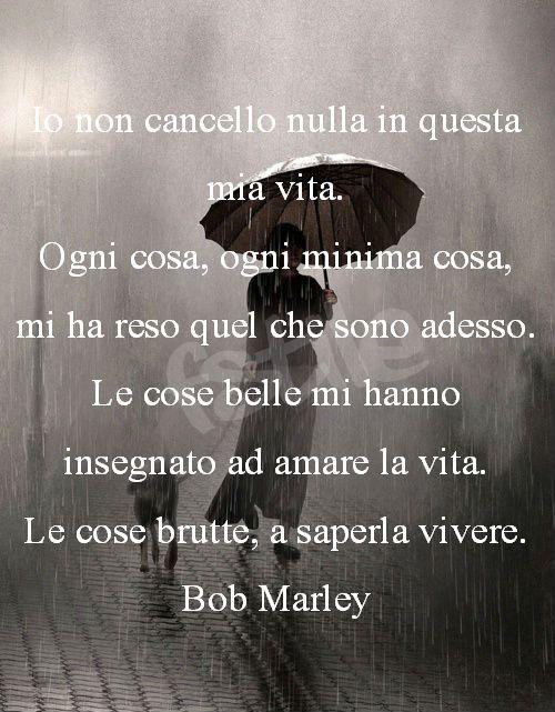 #amare #bobmarley : No borro nada en mi vida. Cada cosa, cada cada pequeña cosa, me hicieron lo que soy ahora. Las cosas bonitas me enseñaron a amar la vida. Las cosas malas, a saber cómo vivir.