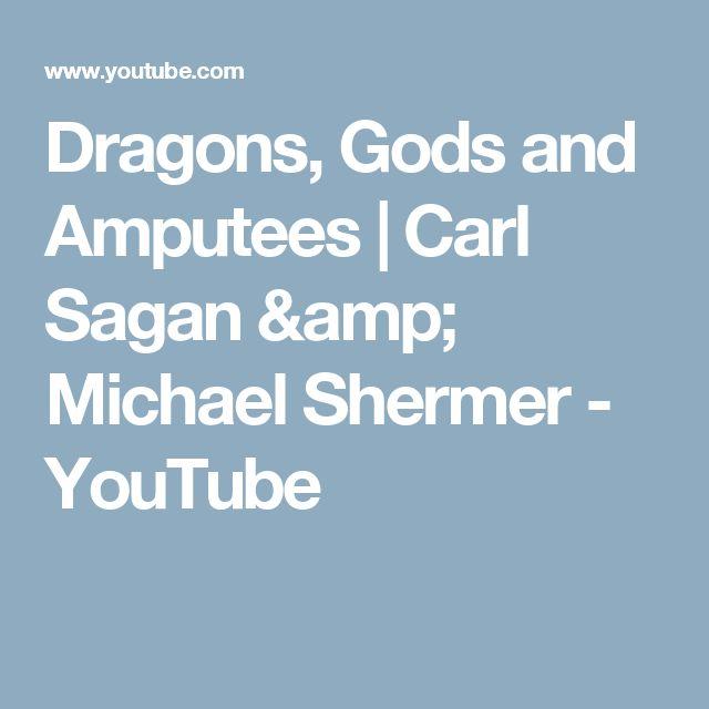 Dragons, Gods and Amputees | Carl Sagan & Michael Shermer - YouTube