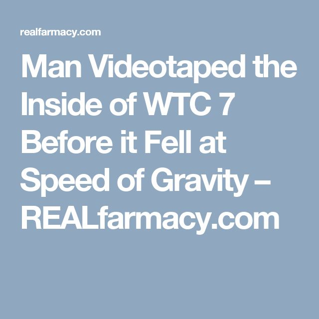 Man Videotaped the Inside of WTC 7 Before it Fell at Speed of Gravity – REALfarmacy.com