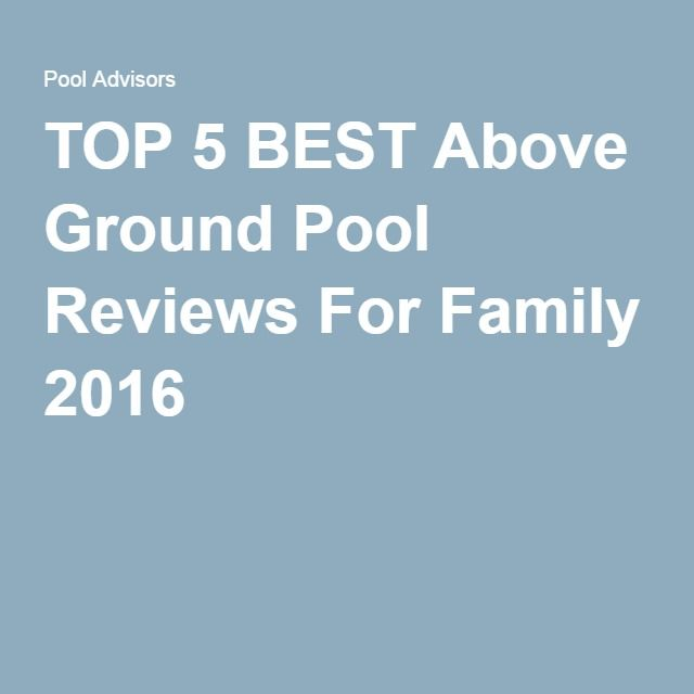 Top 5 best above ground pool reviews for family 2016 for Best above ground pool reviews