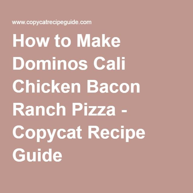 How to Make Dominos Cali Chicken Bacon Ranch Pizza - Copycat Recipe Guide