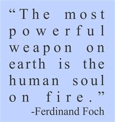 $24.99  The most powerful weapon on Earth is the human soul on fire. Ferdinand Foch Vinyl Wall Art Decal Sticker