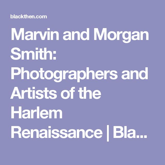 Marvin and Morgan Smith: Photographers and Artists of the Harlem Renaissance | Black Then