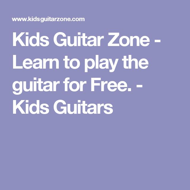 Kids Guitar Zone  - Learn to play the guitar for Free. - Kids Guitars