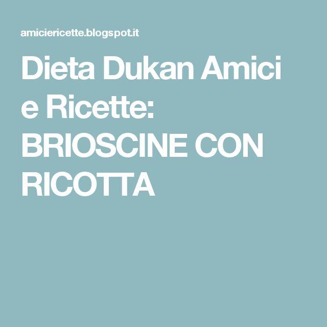 Dieta Dukan Amici e Ricette: BRIOSCINE CON RICOTTA