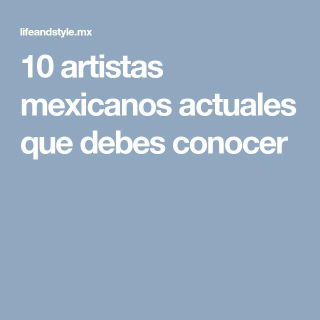 10 artistas mexicanos actuales que debes conocer
